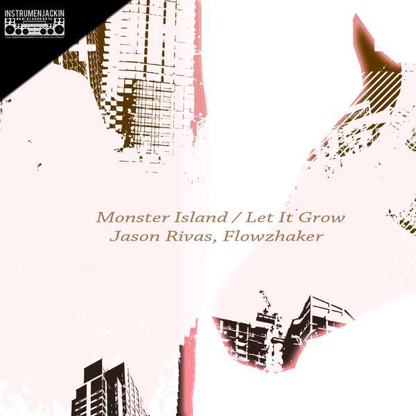 Jason Rivas, Flowzhaker - Monster Island / Let It Grow