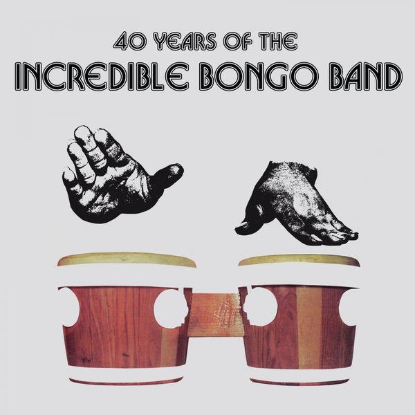 Incredible Bongo Band - 40 Years of the Incredible Bongo Band