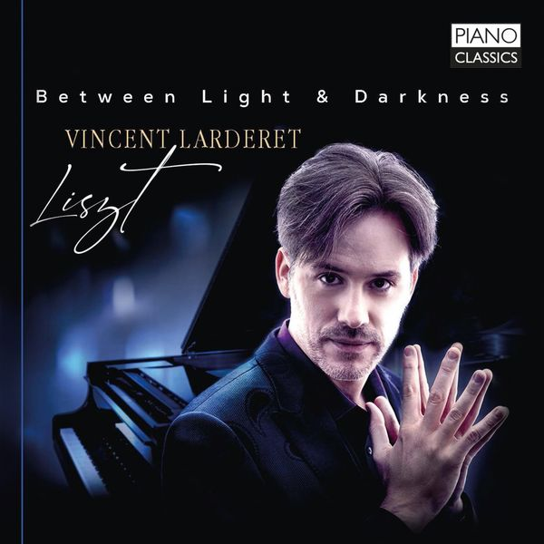 Vincent Larderet - Liszt: Between Light & Darkness