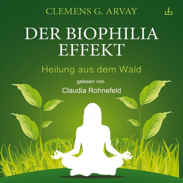 Clemens G. Arvay - Der Biophilia-Effekt (Heilung aus dem Wald)
