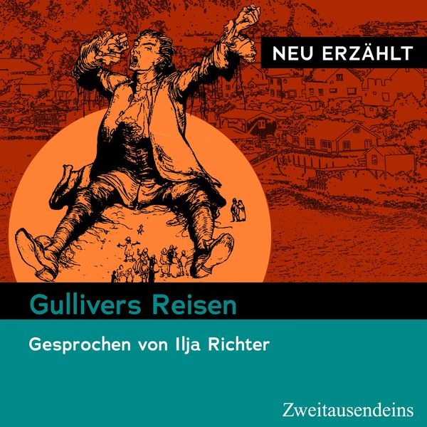 Jonathan Swift - Gullivers Reisen - Neu erzählt (Gesprochen von Ilja Richter)