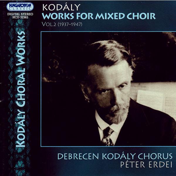Debrecen Kodaly Choir - Kodaly: Works for Mixed Choir, Vol. 2 (1937-1947)