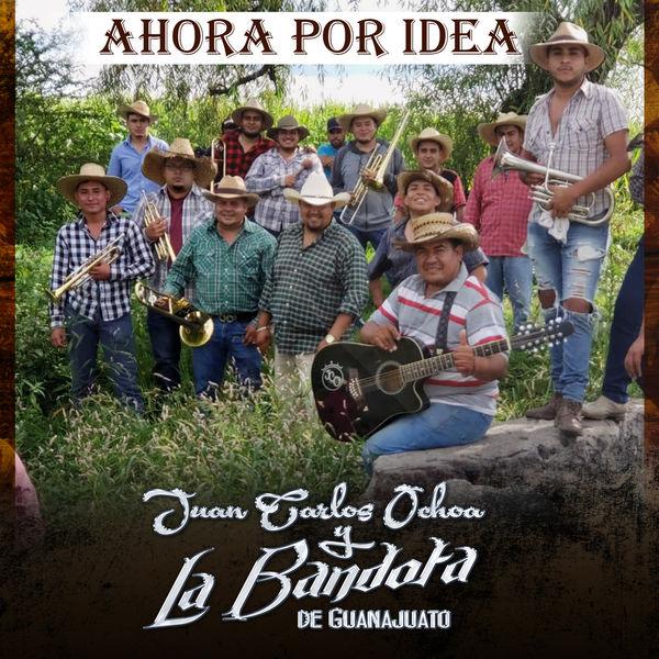 Juan Carlos Ochoa y La Bandota De Guanajuato - Ahora por Idea