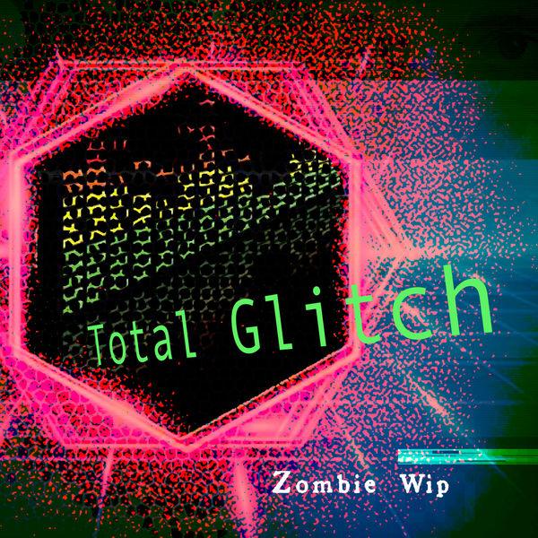 Zombie Wip - Total Glitch