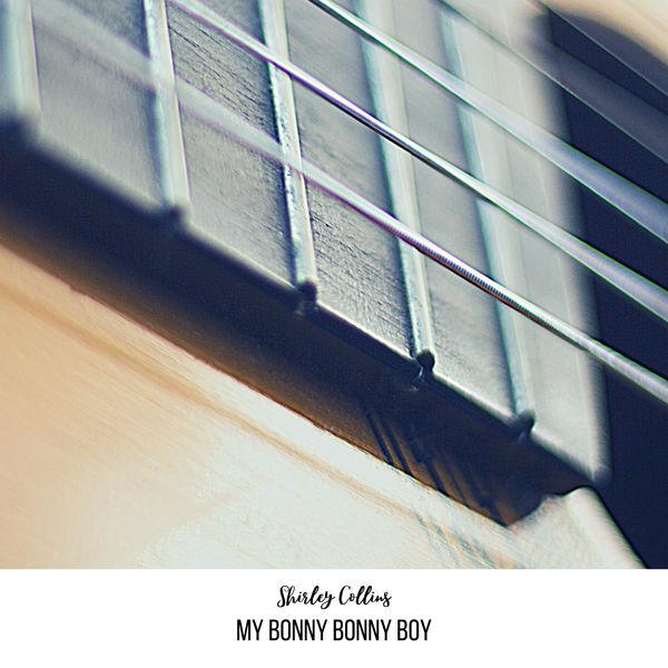Shirley Collins - My Bonny Bonny Boy