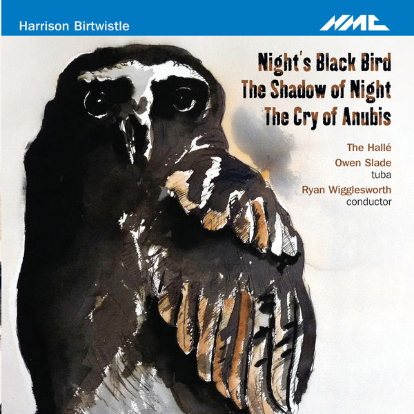 Hallé Orchestra - Harrison Birtwistle: Night's Black Bird, The Shadow of Night & The Cry of Anubis