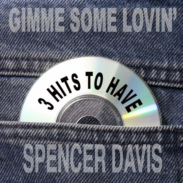 The Spencer Davis Group - Gimme Some Lovin': 3 Hits to Have!