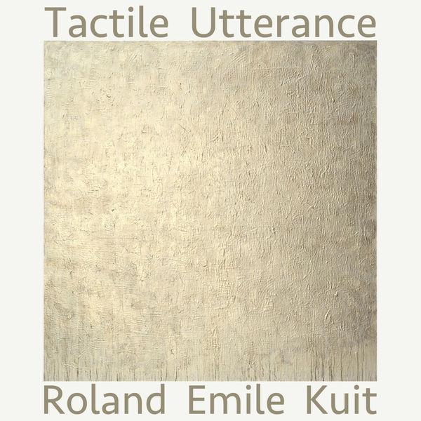 Roland Emile Kuit - Tactile Utterance
