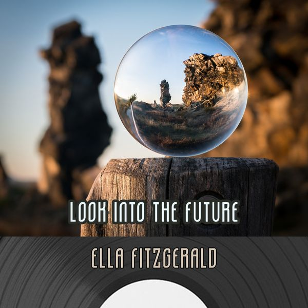 Ella Fitzgerald - Look Into The Future