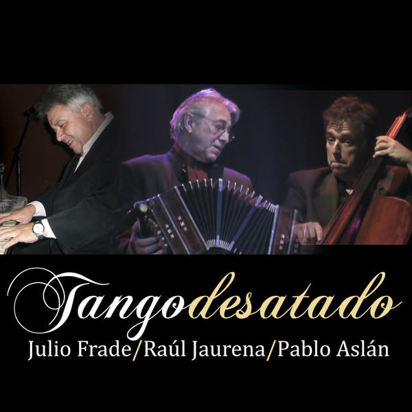 Julio Frade - Tango Desatado