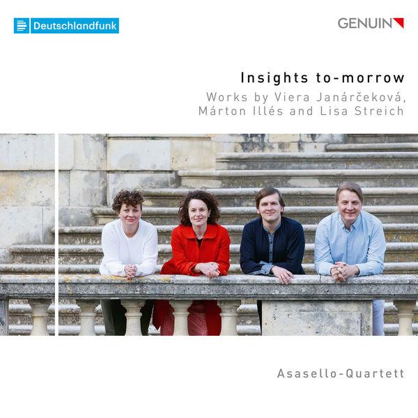 Asasello Quartett - Insights To-Morrow: Works by Viera Janárčeková, Márton Illés & Lisa Streich