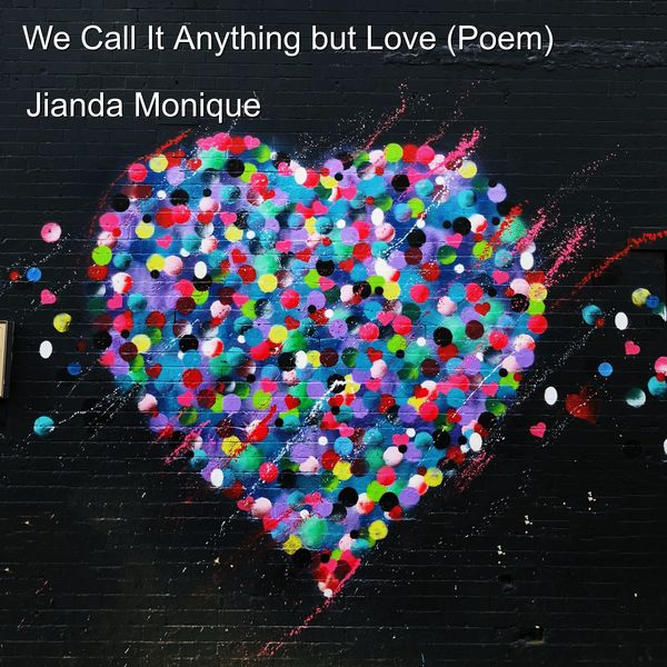 Jianda Monique - We Call It Anything but Love (Poem)