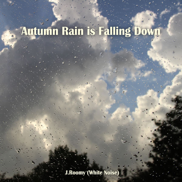 J.Roomy (White Noise) - Autumn Rain is Falling Down