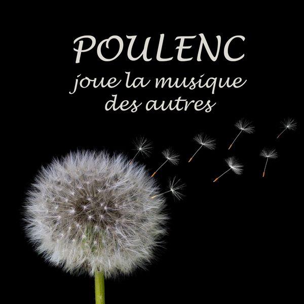 Francis Poulenc - Poulenc joue la musique des autres (Enregistrements historiques 1928 à 1962)