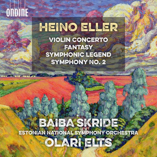 Baiba Skride - Eller: Violin Concerto, Fantasy, Symphonic Legend & Symphony No. 2