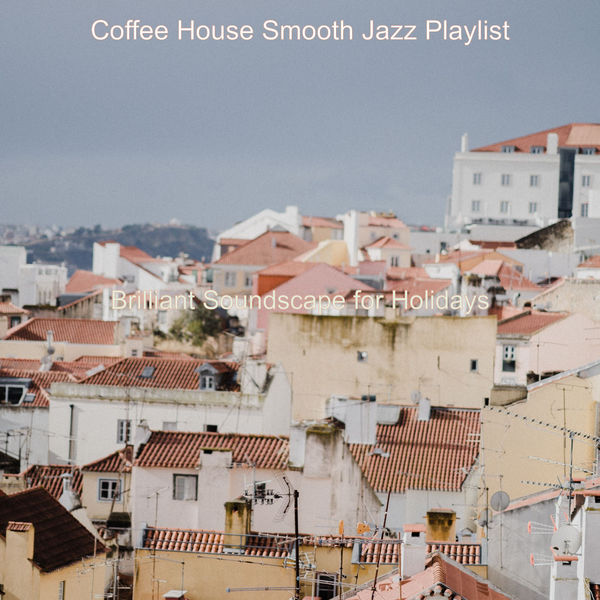 Coffee House Smooth Jazz Playlist - Brilliant Soundscape for Holidays