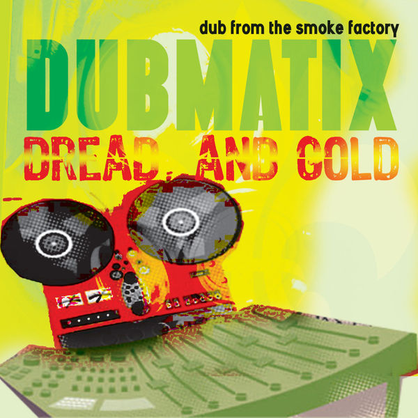 Dubmatix - Dread & Gold - Dub from the Smoke Factory