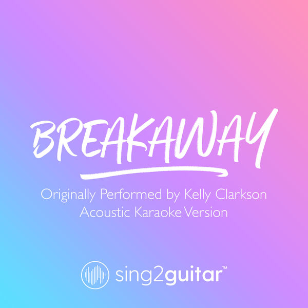 Sing2Guitar - Breakaway (Originally Performed by Kelly Clarkson)