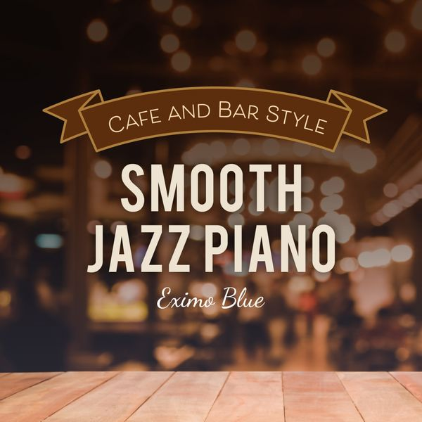Eximo Blue - Café and Bar Style Smooth Jazz Piano