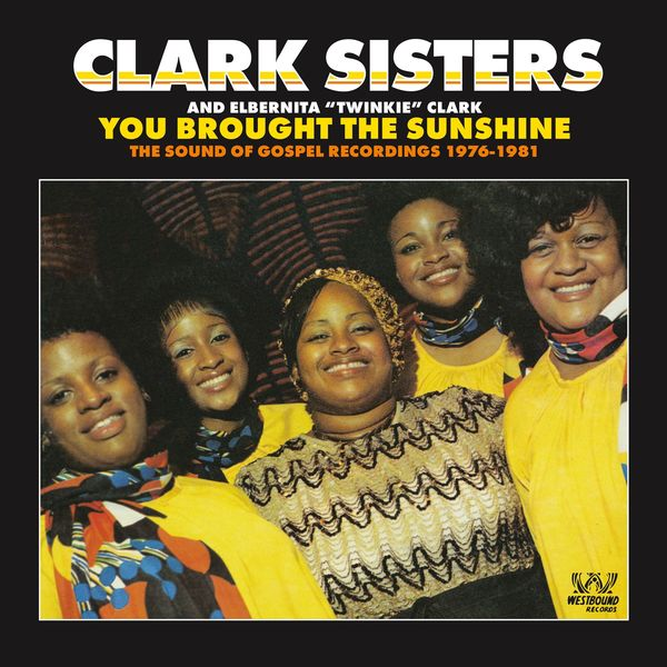 The Clark Sisters - You Brought The Sunshine - The Sound Of Gospel Recordings 1976-1981