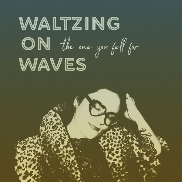 Waltzing on Waves - The One You Fell For