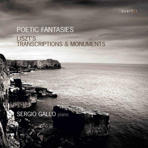Sergio Gallo Poetic Fantasies: Liszt's Transcriptions & Monuments