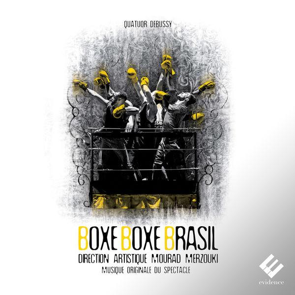 Quatuor Debussy - Boxe Boxe Brasil (Musique originale du spectacle de Mourad Merzouki)
