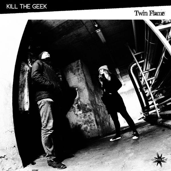 Kill The Geek - Twin Flame