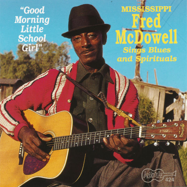 Mississippi Fred McDowell - Good Morning Little School Girl
