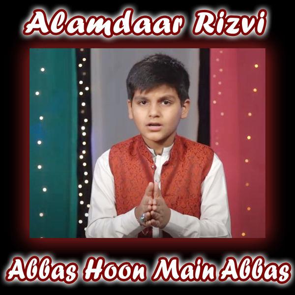 Alamdaar Rizvi - Abbas Hoon Main Abbas - Single