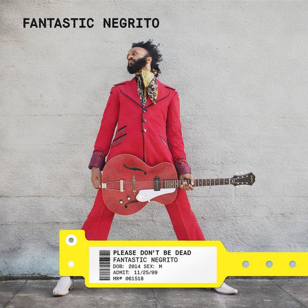 Fantastic Negrito - Please Don't Be Dead (Deluxe)