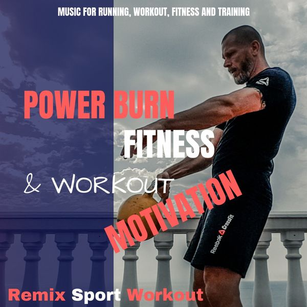 Remix Sport Workout - Power Burn Fitness & Workout Motivation (Music for Running, Workout, Fitness and Training)