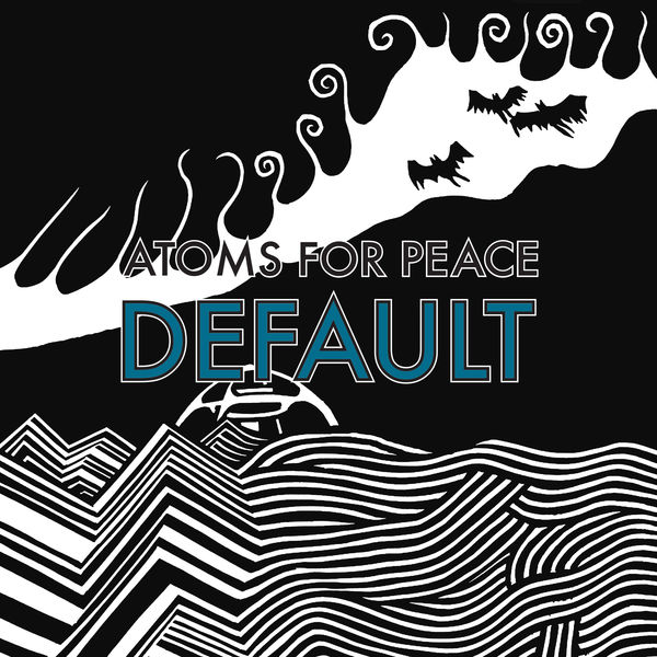 Atoms For Peace - Default / What the Eyeballs Did