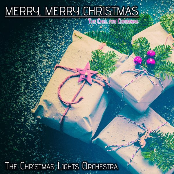 The Christmas Lights Orchestra - Merry, Merry Christmas (The Chill for Christmas)