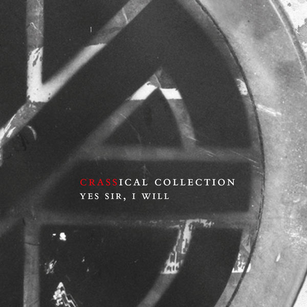 Crass - Yes Sir I Will (Crassical Collection)