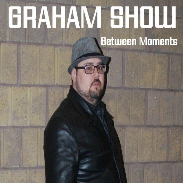 Graham Show - Between Moments