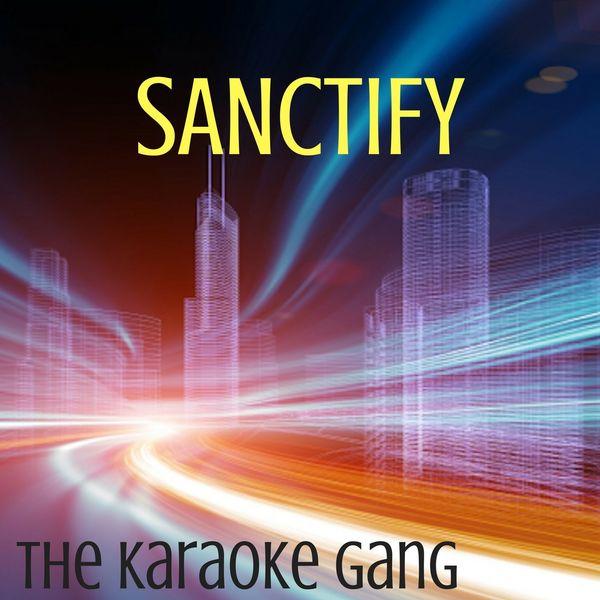 The Karaoke Gang - Sanctify (Karaoke Version) (Originally Performed by Years & Years)