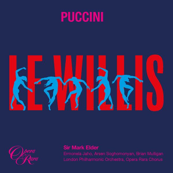 Ermonela Jaho, Arsen Soghomonyan, Brian Mulligan, Opera Rara Chorus, London Philharmonic Orchestra, Sir Mark Elder - Puccini: Le Willis