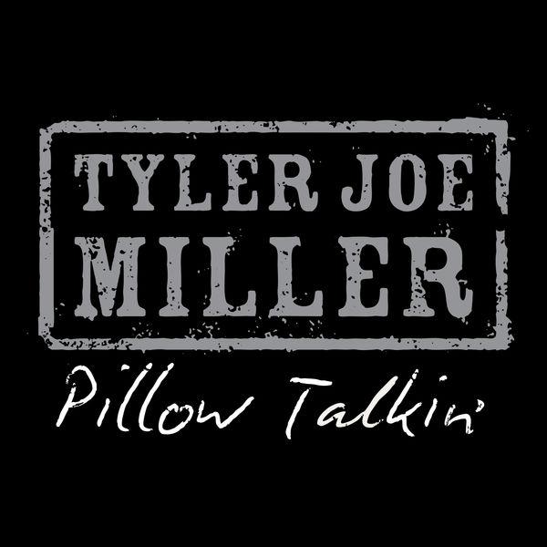 Tyler Joe Miller - Pillow Talkin