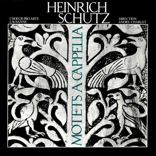 Choeur Pro Arte de Lausanne - Heinrich Schutz: Motets a cappella