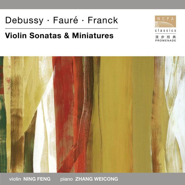 Ning Feng - Debussy·Fauré·Franck Violin Sonatas & Miniatures
