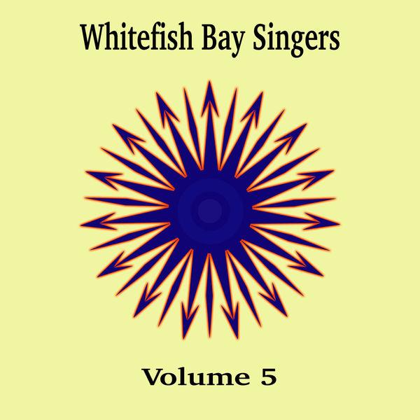 Whitefish Bay Singers - Whitefish Bay Singers, Vol. 5