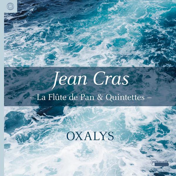 Oxalys - Jean Cras - La flûte de Pan &  Quintets