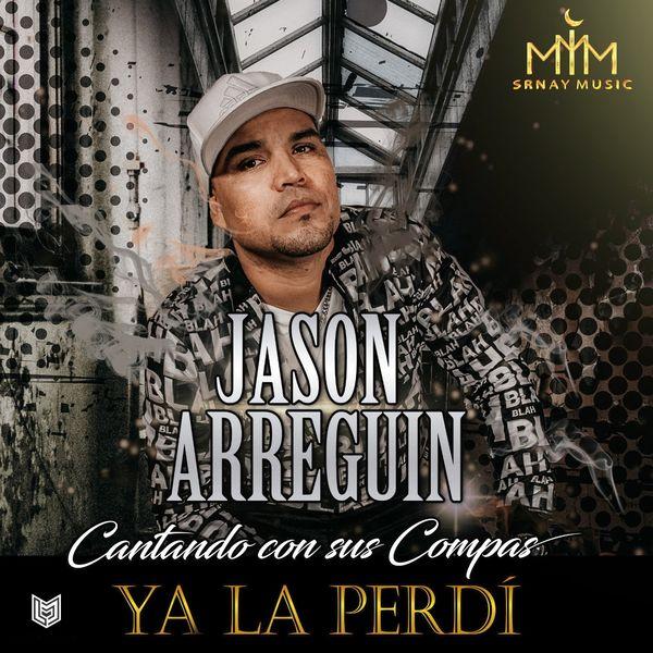 Jason Arreguin - Ya la Perdí (Cantando con sus Compas)