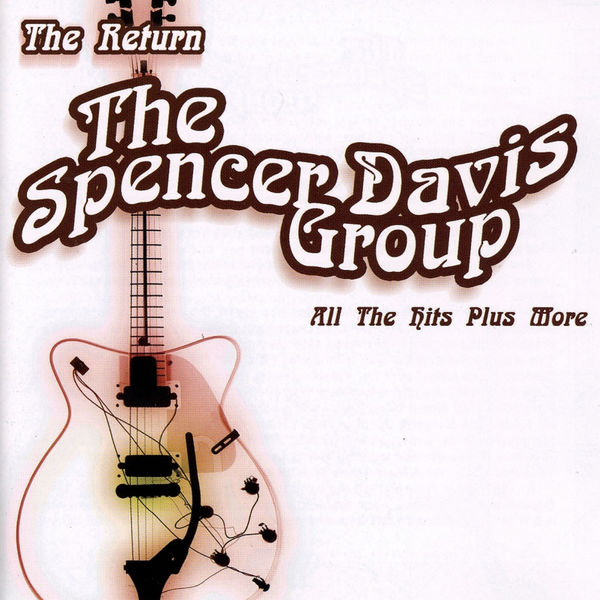The Spencer Davis Group - The Return, All the Hits Plus More