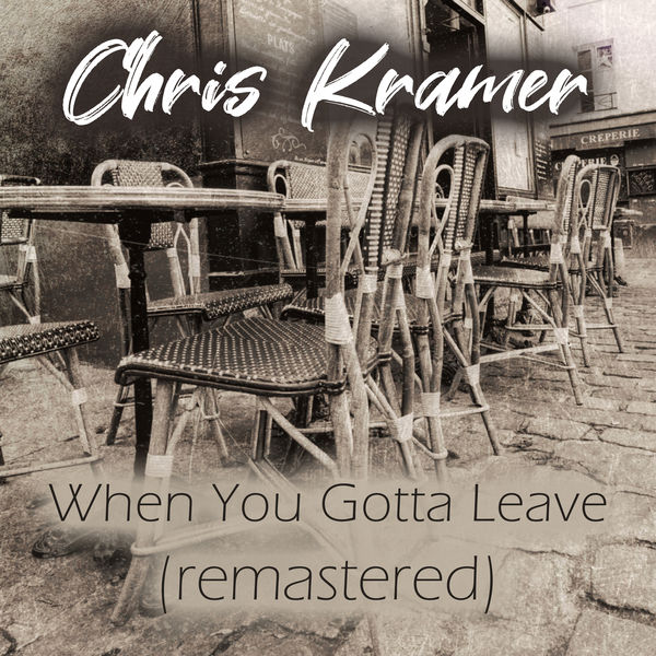 Chris Kramer - When You Gotta Leave (Remastered)