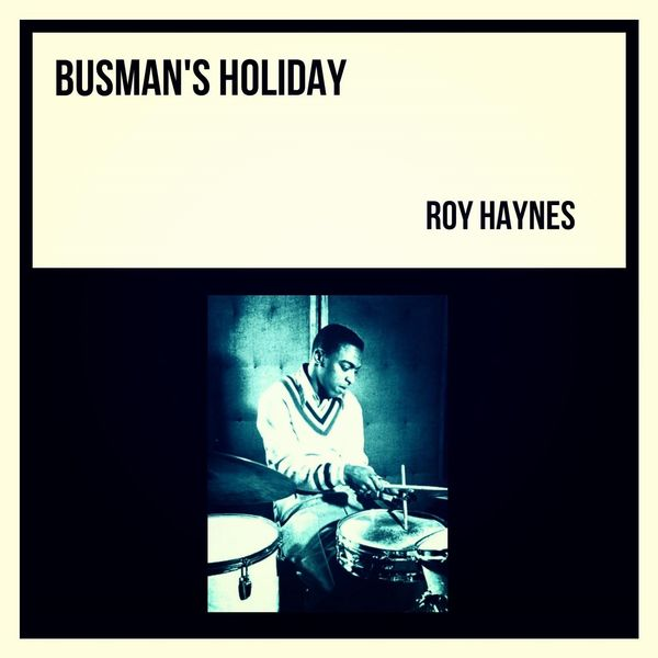 Roy Haynes - Busman's Holiday