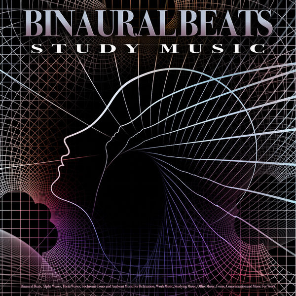 Binaural Beats Study Music - Binaural Beats Study Music: Binaural Beats, Alpha Waves, Theta Waves, Isochronic Tones and Ambient Music For Relaxation, Work Music, Studying Music, Office Music, Focus, Concentration and Music For Work