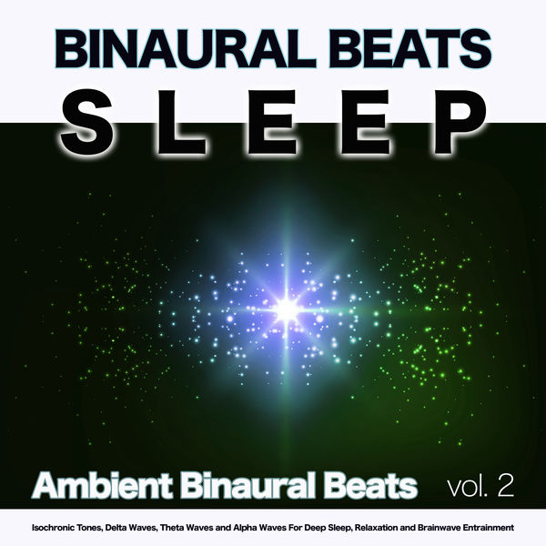 Binaural Beats - Binaural Beats Sleep: Ambient Binaural Beats, Isochronic Tones, Delta Waves, Theta Waves and Alpha Waves For Deep Sleep, Relaxation and Brainwave Entrainment, Vol. 2