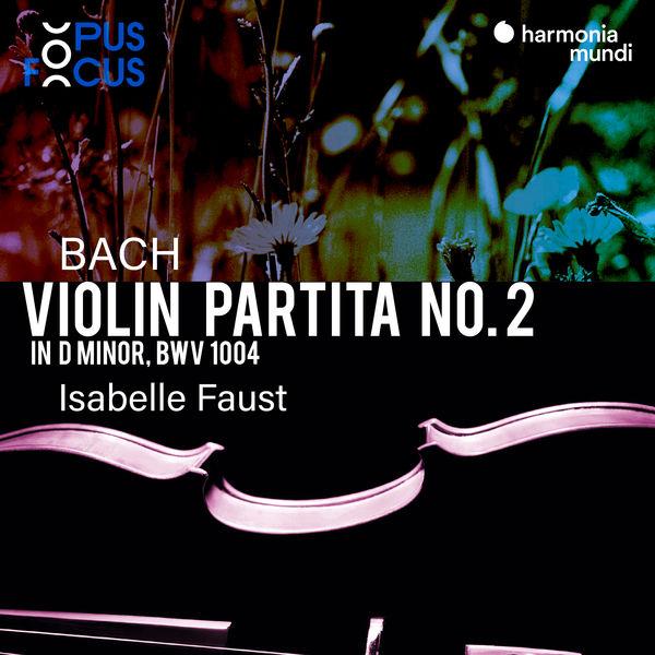 Isabelle Faust - Bach: Violin Partita No. 2, BWV 1004